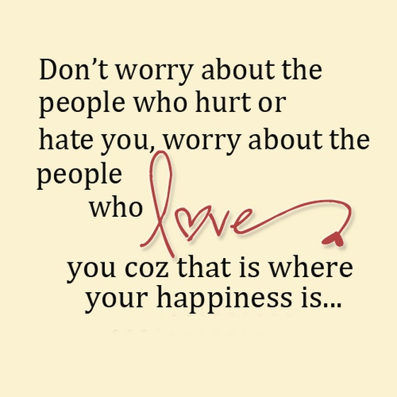 Dont-worry-about-the-people-who-hurt-or-hate-you-worry-about-the-people-who-love-sayings-quotes